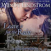 Leave It for the Rain: A Love She Couldn't Remember - A Woman He Couldn't Forget, Grayson Brothers, Book 6 | [Wendy Lindstrom]