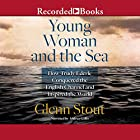 Young Woman and the Sea: How Trudy Ederle Conquered the English Channel and Inspired the World Hörbuch von Glenn Stout Gesprochen von: Andrea Gallo