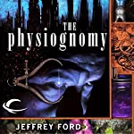 The Physiognomy: The Well-Built City Trilogy, Book 1 | Jeffrey Ford
