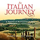 An Italian Journey: A Harvest of Revelations in the Olive Groves of Tuscany: A Pretty Girl, Seven Tuscan Farmers, and a Roberto Rossellini Film: Bella Scoperta (       ungekürzt) von James Ernest Shaw Gesprochen von: James Ernest Shaw