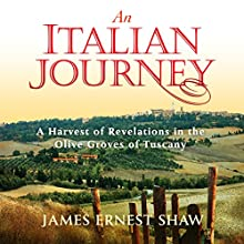 An Italian Journey: A Harvest of Revelations in the Olive Groves of Tuscany: A Pretty Girl, Seven Tuscan Farmers, and a Roberto Rossellini Film: Bella Scoperta (       UNABRIDGED) by James Ernest Shaw Narrated by James Ernest Shaw