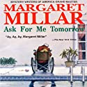 Ask for Me Tomorrow (       UNABRIDGED) by Margaret Millar Narrated by Anthony Rey Perez