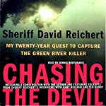 Chasing the Devil: My Twenty-Year Quest to Capture the Green River Killer | Sheriff David Reichert