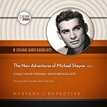 The New Adventures of Michael Shayne, Vol. 1  by  Hollywood 360,  Mutual Radio Network - producer Narrated by Jeff Chandler,  full cast