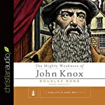 The Mighty Weakness of John Knox | Douglas Bond