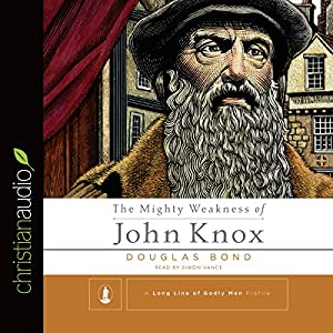 The Mighty Weakness of John Knox Audiobook