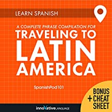 Learn Spanish: A Complete Phrase Compilation for Traveling to Latin America Audiobook by  Innovative Language Learning LLC Narrated by  Innovative Language Learning LLC