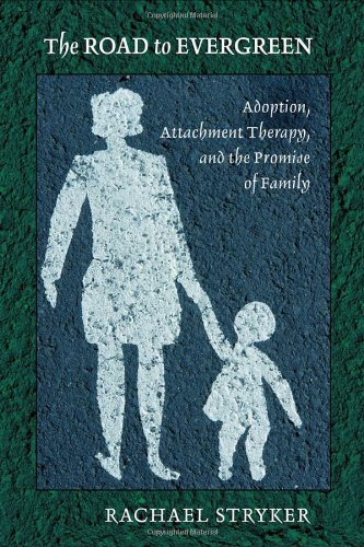 The Road to Evergreen: Adoption, Attachment Therapy, and the Promise of Family