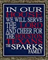 In Our House We Will Serve The Lord And Cheer for The Houston Texans Personalized Family Name Christian Print - Perfect Gift, football sports wall art - multiple sizes