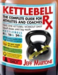 Kettlebell Rx: The Complete Guide for...
