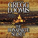 The Bonaparte Secret Audiobook by Gregg Loomis Narrated by Tim Campbell
