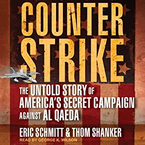 Counterstrike: The Untold Story of America's Secret Campaign Against Al Qaeda | [Eric Schmitt, Thom Shanker]