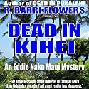 Dead in Kihei: Eddie Naku Maui Mysteries, Book 2 Audiobook by R. Barri Flowers Narrated by Jane Boyer