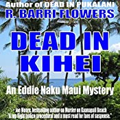 Dead in Kihei: Eddie Naku Maui Mysteries, Book 2 | R. Barri Flowers