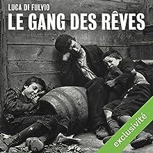 Le gang des rêves | Livre audio Auteur(s) : Luca Di Fulvio Narrateur(s) : Isabelle Miller