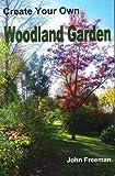 Create Your Own Woodland Garden John Freeman