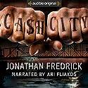 Cash City Audiobook by Jonathan Fredrick Narrated by Ari Fliakos
