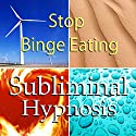 Stop Binge Eating with Subliminal Affirmations: Control Cravings & Eating Disorder, Solfeggio Tones, Binaural Beats, Self Help Meditation Hypnosis Speech by  Subliminal Hypnosis Narrated by Joel Thielke
