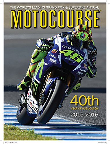 Download Motocourse 2015-2016: The World's Leading Grand Prix & Superbike Annual - 40th Year of Publication