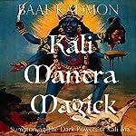 Kali Mantra Magick: Summoning The Dark Powers of Kali Ma (Mantra Magick Series Book 2) | Baal Kadmon