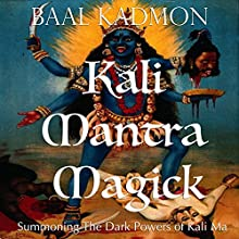 Kali Mantra Magick: Summoning The Dark Powers of Kali Ma (Mantra Magick Series Book 2) (       UNABRIDGED) by Baal Kadmon Narrated by Resheph