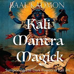 Kali Mantra Magick: Summoning The Dark Powers of Kali Ma (Mantra Magick Series Book 2) Audiobook