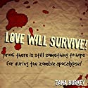 Love Will Survive: Proof There Is Still Something to Hope for during the Zombie Apocalypse Audiobook by Dana Burkey Narrated by Brittany Morgan Williams
