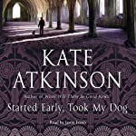 Started Early, Took My Dog: Jackson Brodie 4 (       ABRIDGED) by Kate Atkinson Narrated by Jason Isaacs