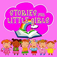 Stories for Little Girls Audiobook by Roger William Wade Narrated by Rik Mayall, Lenny Henry, Emma Forbes, Bobby Davro, Anita Harris, Tony Robinson, Emma Forbes