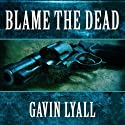 Blame the Dead Audiobook by Gavin Lyall Narrated by Brian Troxell