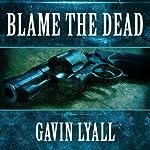 Blame the Dead | Gavin Lyall