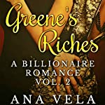 Greene's Riches: A Billionaire Romance, Book 2 | Ana Vela
