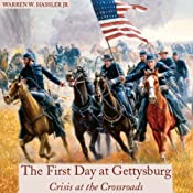 First Day at Gettysburg: Crisis at the Crossroads | [Warren W. Hassler, Jr.]
