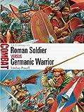 Roman Soldier vs Germanic Warrior: 1st Century AD (Combat Book 6)