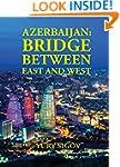 Azerbaijan: Bridge Between East and West