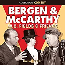 Bergen & McCarthy: W. C. Fields & Friends  by W. C. Fields Narrated by W. C. Fields, Charlie McCarthy, Edgar Bergen, Dorothy Lamour, Don Ameche, Nelson Eddy, Carole Lombard, Hoagy Carmichael