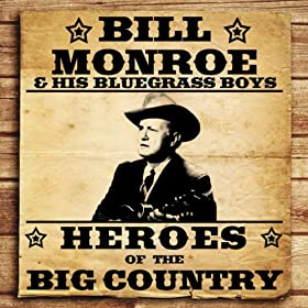 Heroes of the Big Country - Bill Monroe and His Bluegrass Boys