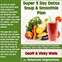 Super 3 Day Detox Soup & Smoothie Plan: How to Cleanse Your Body with Vegetable Smoothies, Slow Cooker Soups & Fresh Fruits (The Reluctant Vegetarians Volume 2) Audiobook by Geoff Wells, Vicky Wells Narrated by Roger Baker