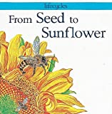From Seed to Sunflower (Lifecycles) (0749635630) by Legg, Gerald
