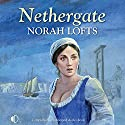 Nethergate Audiobook by Norah Lofts Narrated by Nicolette McKenzie, Gordon Griffin