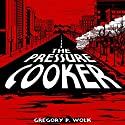 The Pressure Cooker Audiobook by Gregory P. Wolk Narrated by Bob Dunsworth