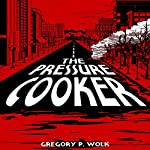 The Pressure Cooker | Gregory P. Wolk