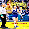 6 Minutes Wrestling with Life (       UNABRIDGED) by JohnA Passaro Narrated by Sergei Burbank