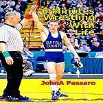 6 Minutes Wrestling with Life | JohnA Passaro