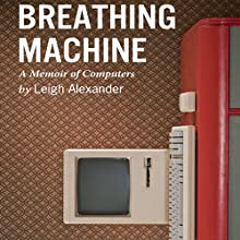Breathing Machine: Growing Up in the Digital Age (       UNABRIDGED) by Leigh Alexander Narrated by Dina Pearlman