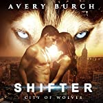Shifter: City of Wolves: Book 1 | Avery Burch