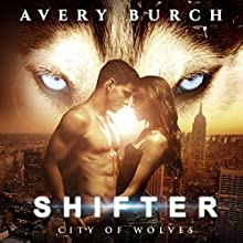 Shifter: City of Wolves: Book 1 (       UNABRIDGED) by Avery Burch Narrated by Emily Beresford
