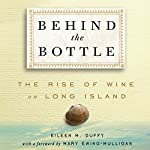 Behind the Bottle: The Rise of Wine on Long Island | Eileen M. Duffy