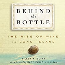 Behind the Bottle: The Rise of Wine on Long Island (       UNABRIDGED) by Eileen M. Duffy Narrated by Marisa Vitali