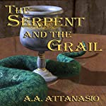 The Serpent and the Grail: Arthor, Book 4 | A. A. Attanasio